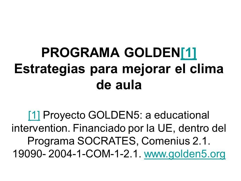 PROGRAMA GOLDEN[1] Estrategias para mejorar el clima de aula [1] Proyecto GOLDEN5: a educational intervention.